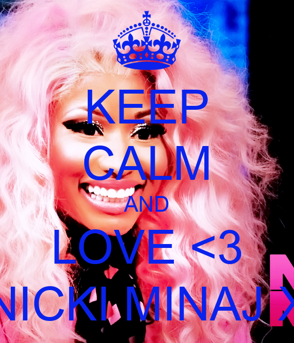 KEEP CALM AND LOVE <3 NICKI MINAJ X