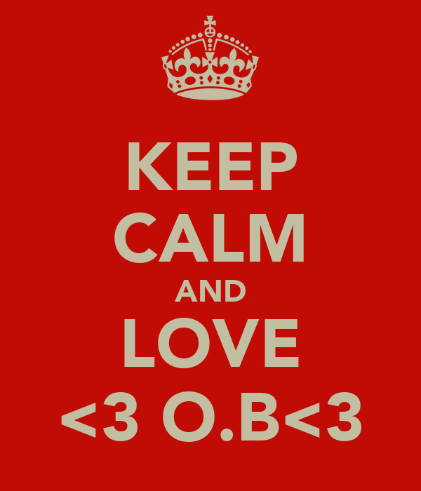 KEEP CALM AND LOVE <3 O.B<3