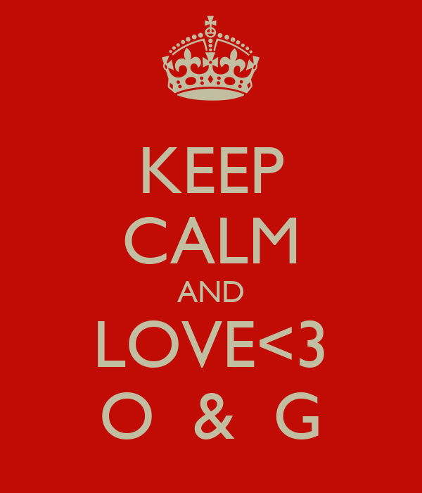 KEEP CALM AND LOVE<3 O  &  G