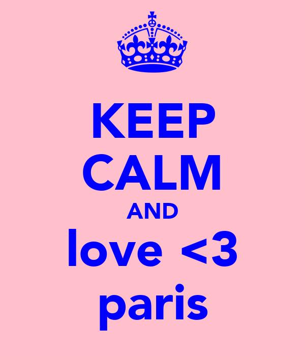 KEEP CALM AND love <3 paris