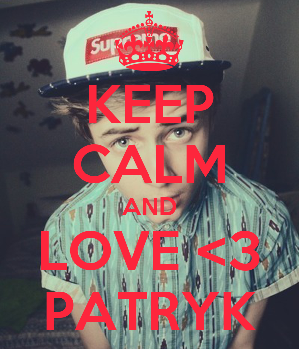 KEEP CALM AND LOVE <3 PATRYK