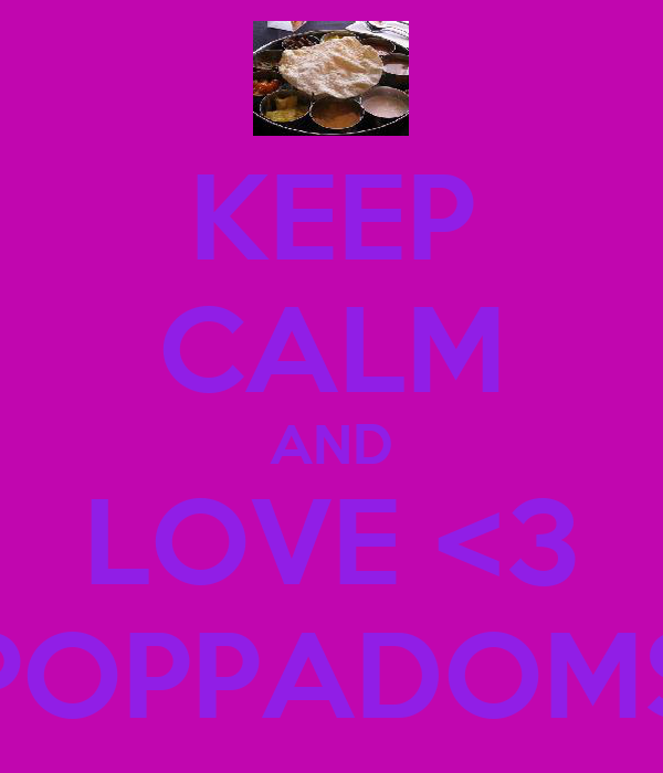 KEEP CALM AND LOVE <3 POPPADOMS