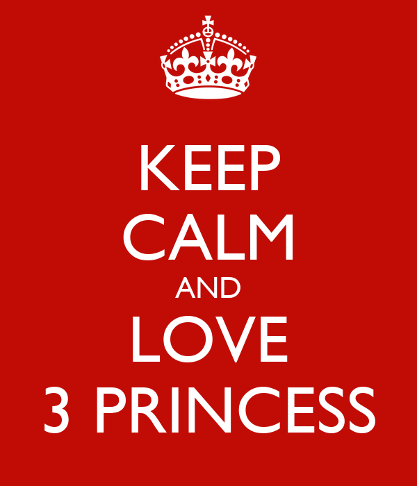 KEEP CALM AND LOVE 3 PRINCESS