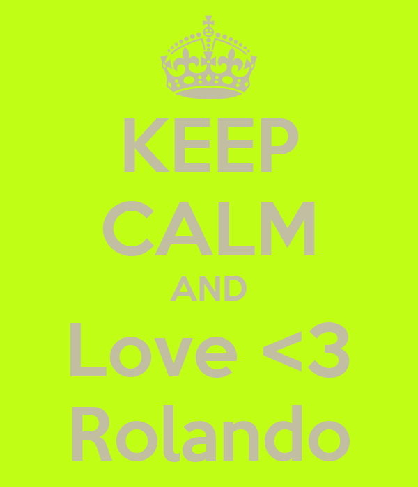 KEEP CALM AND Love <3 Rolando