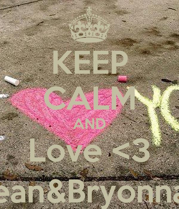 KEEP CALM AND Love <3 Sean&Bryonna(: