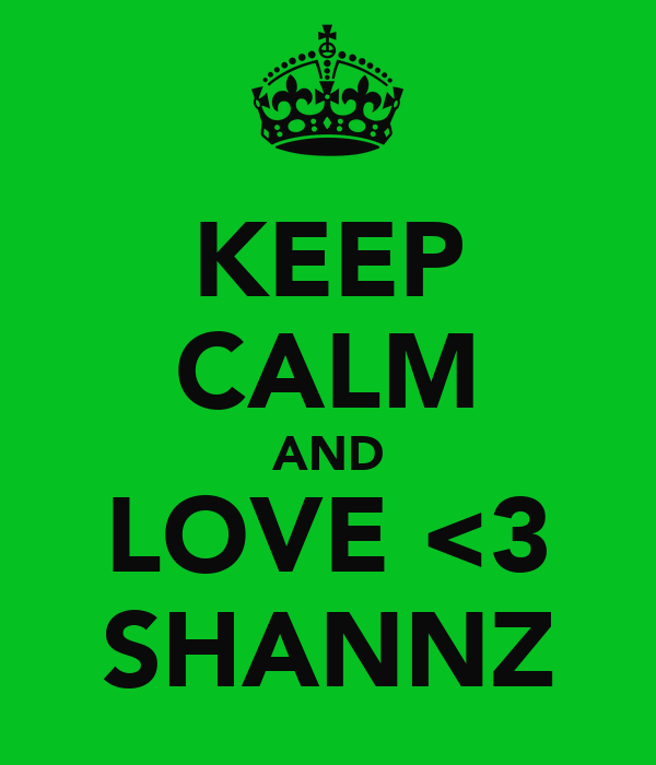 KEEP CALM AND LOVE <3 SHANNZ