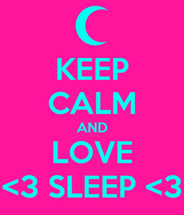 KEEP CALM AND LOVE <3 SLEEP <3