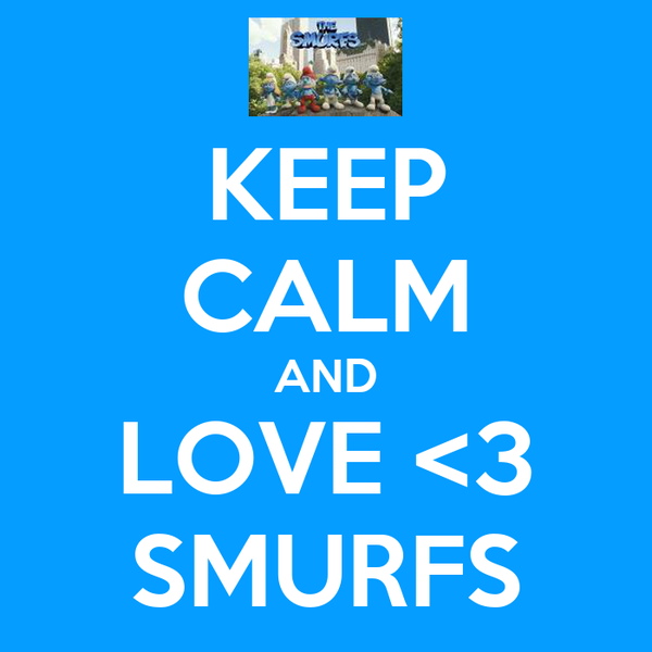 KEEP CALM AND LOVE <3 SMURFS