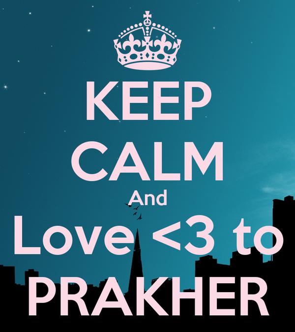 KEEP CALM And Love <3 to PRAKHER