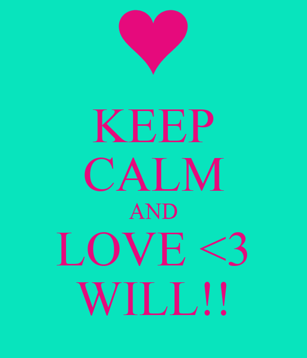 KEEP CALM AND LOVE <3 WILL!!