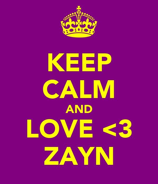 KEEP CALM AND LOVE <3 ZAYN