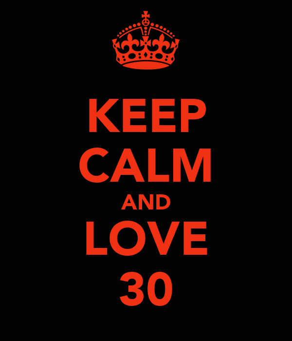 KEEP CALM AND LOVE 30