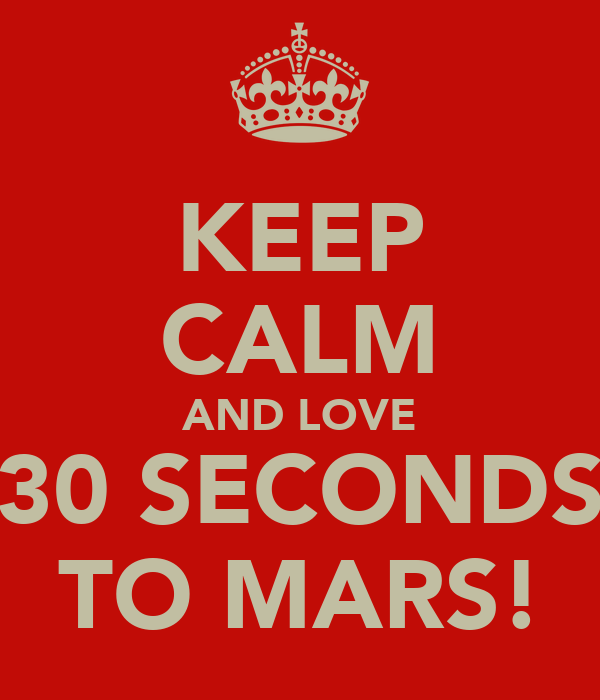 KEEP CALM AND LOVE 30 SECONDS TO MARS!