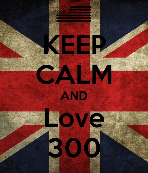 KEEP CALM AND Love 300
