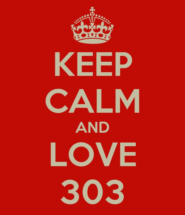 KEEP CALM AND LOVE 303