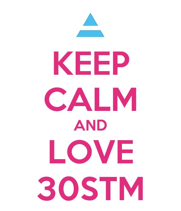 KEEP CALM AND LOVE 30STM
