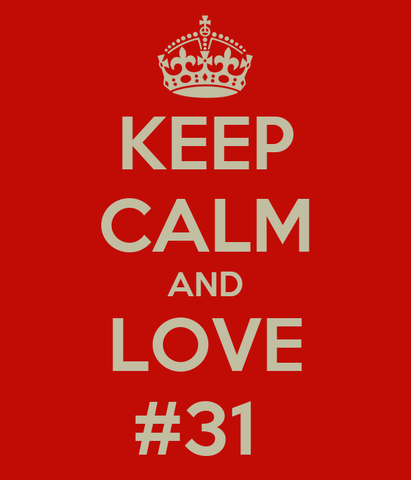 KEEP CALM AND LOVE #31