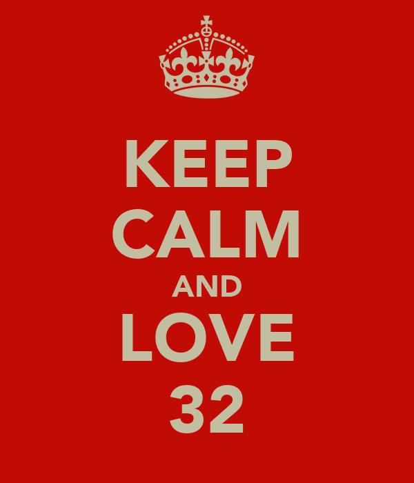 KEEP CALM AND LOVE 32