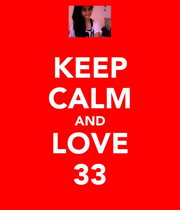 KEEP CALM AND LOVE 33
