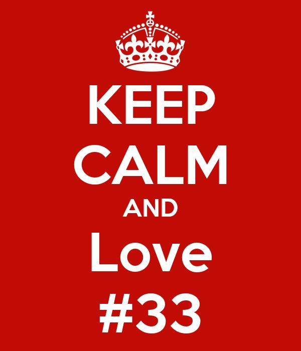 KEEP CALM AND Love #33
