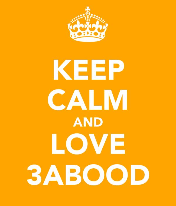 KEEP CALM AND LOVE 3ABOOD
