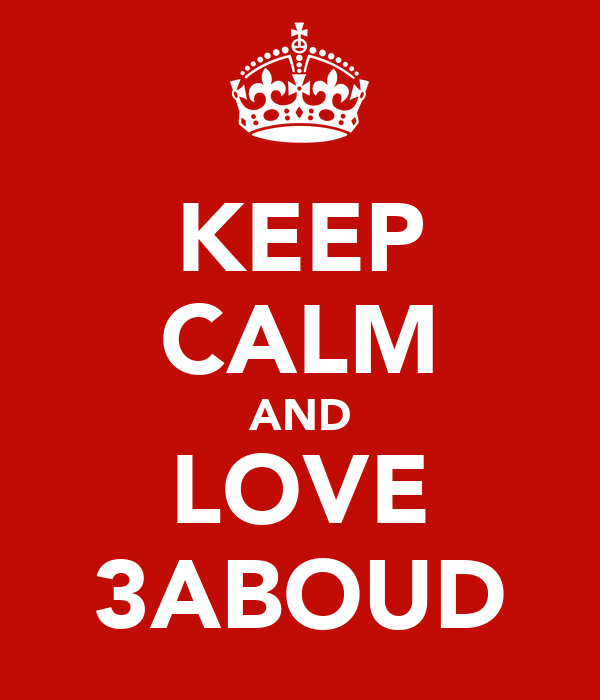 KEEP CALM AND LOVE 3ABOUD