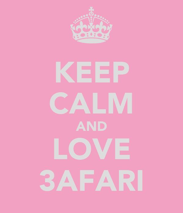 KEEP CALM AND LOVE 3AFARI
