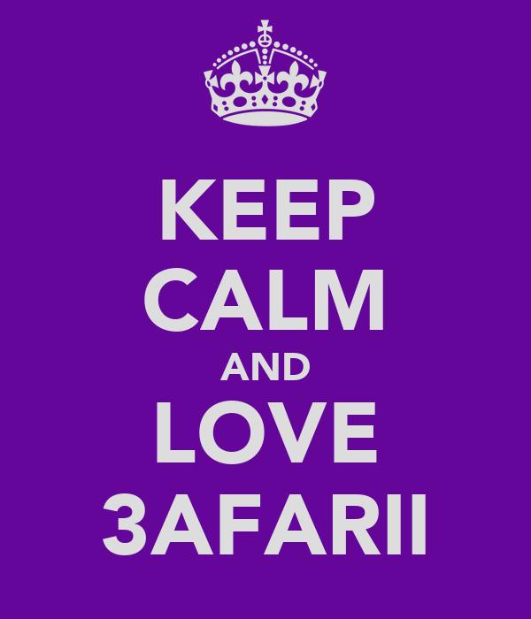 KEEP CALM AND LOVE 3AFARII