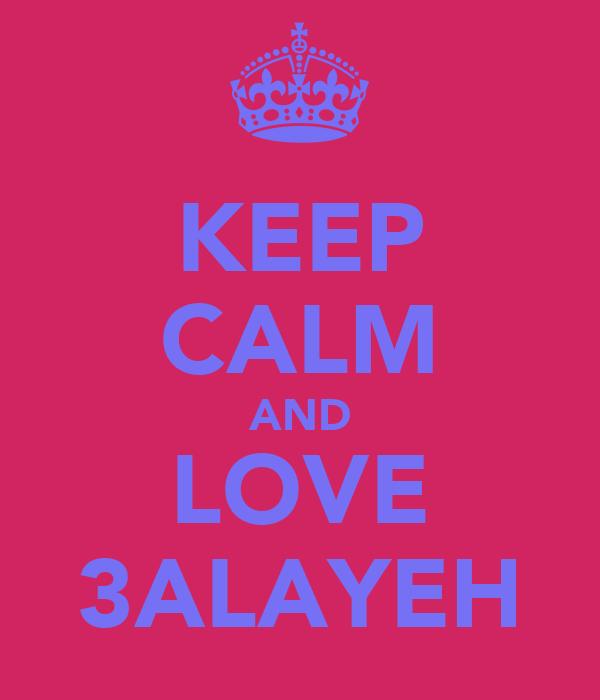 KEEP CALM AND LOVE 3ALAYEH