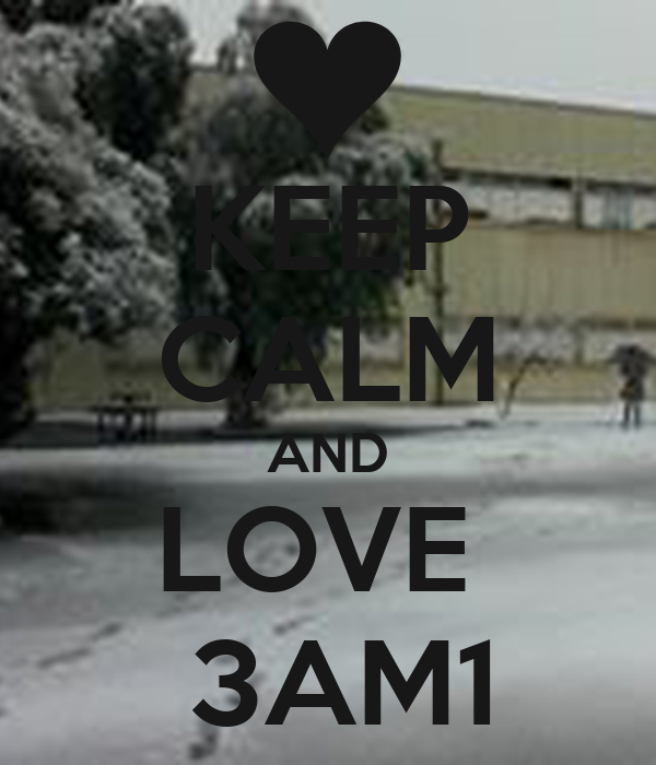 KEEP CALM AND LOVE   3AM1