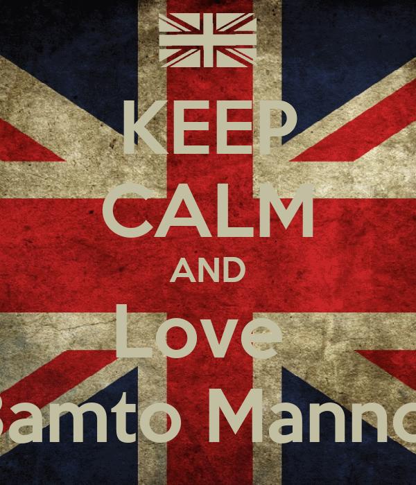 KEEP CALM AND Love  3amto Manno