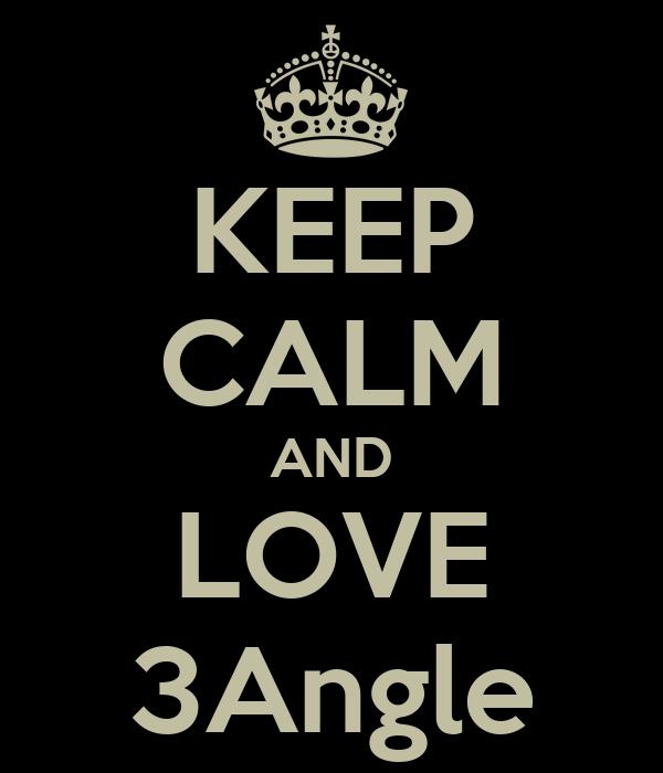 KEEP CALM AND LOVE 3Angle