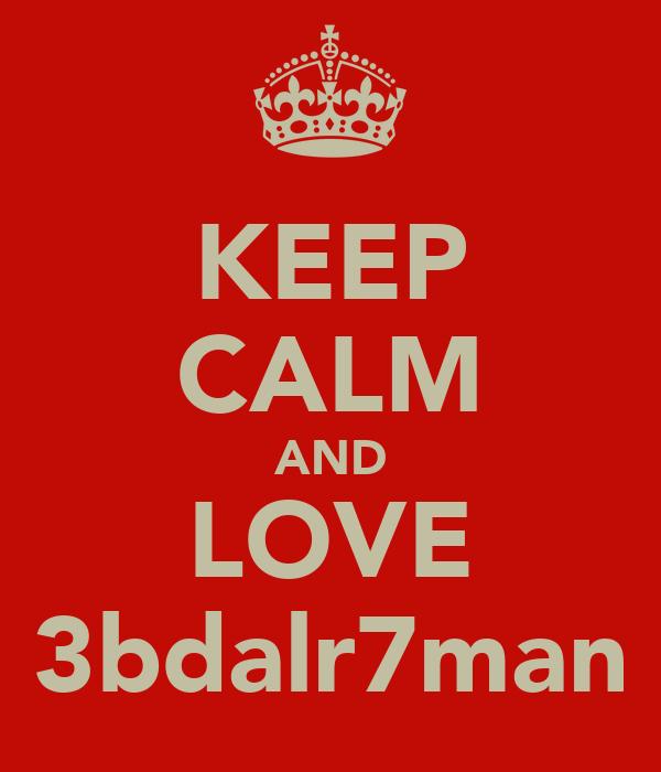 KEEP CALM AND LOVE 3bdalr7man