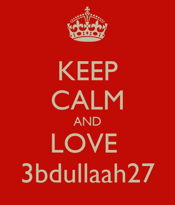KEEP CALM AND LOVE  3bdullaah27