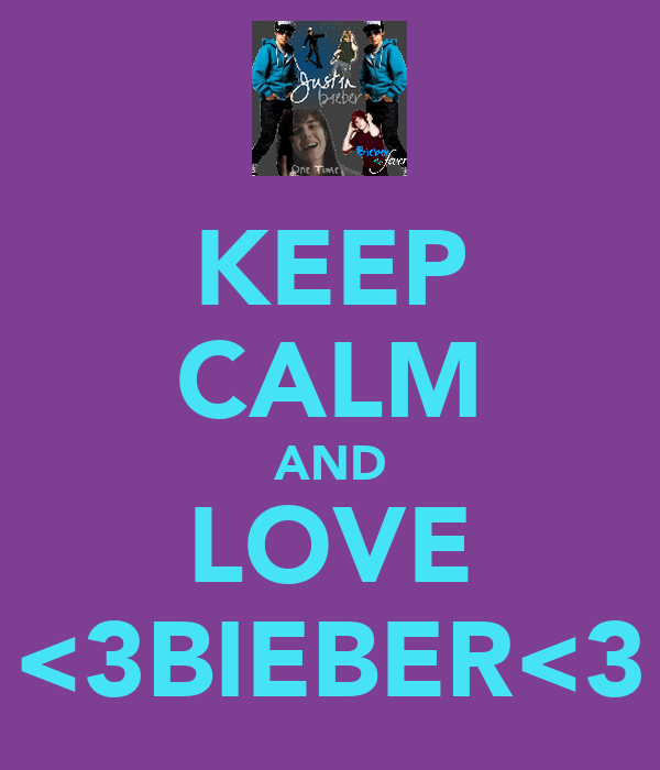 KEEP CALM AND LOVE <3BIEBER<3