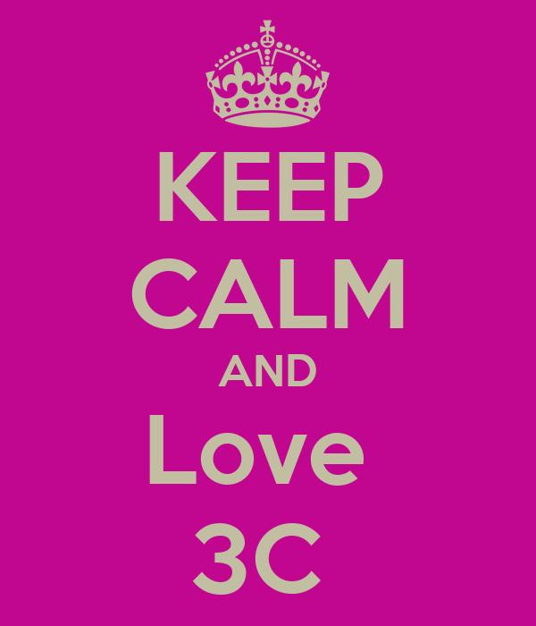 KEEP CALM AND Love  3C
