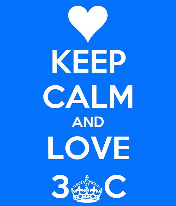 KEEP CALM AND LOVE 3^C