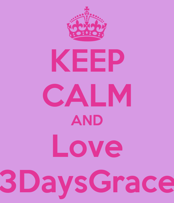KEEP CALM AND Love 3DaysGrace