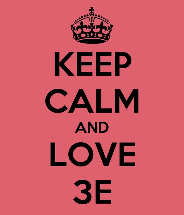 KEEP CALM AND LOVE 3E