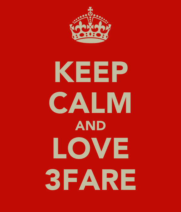 KEEP CALM AND LOVE 3FARE