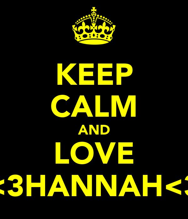 KEEP CALM AND LOVE <3HANNAH<3