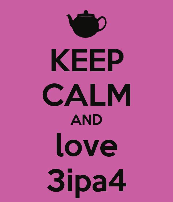 KEEP CALM AND love 3ipa4