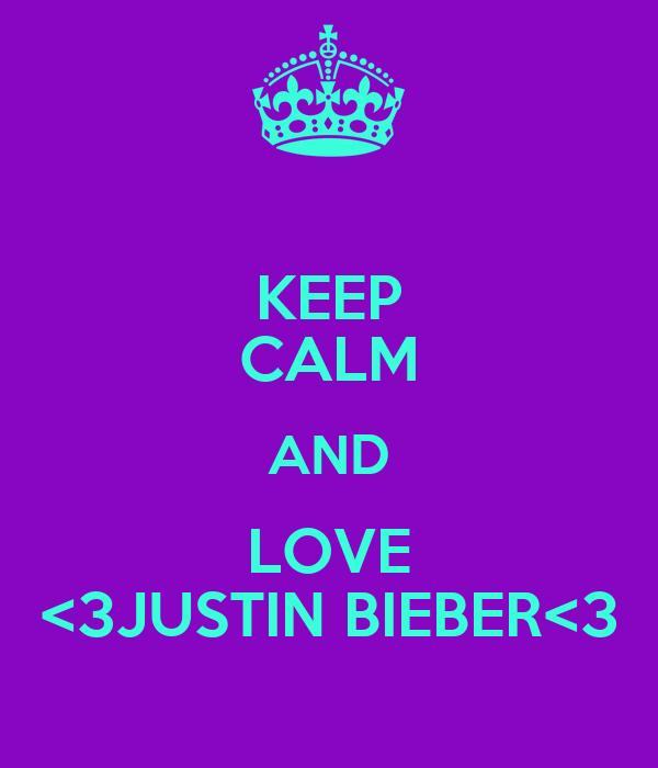 KEEP CALM AND LOVE <3JUSTIN BIEBER<3