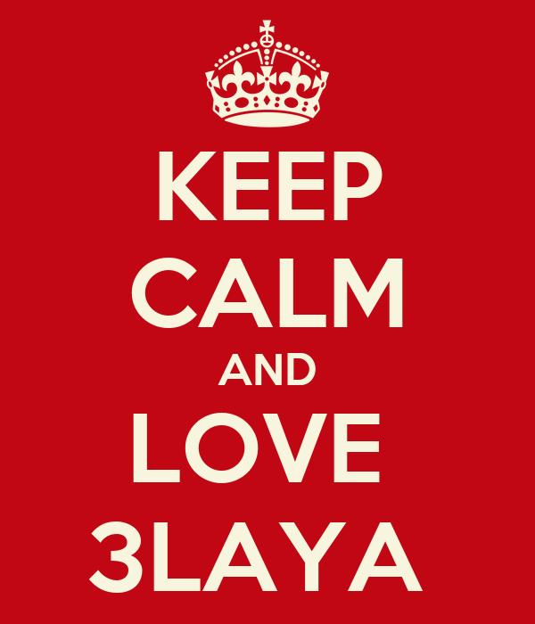 KEEP CALM AND LOVE  3LAYA