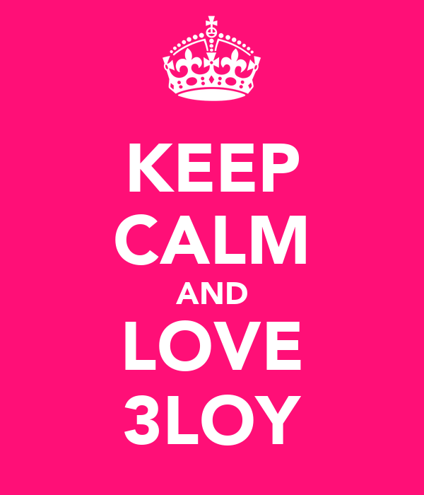 KEEP CALM AND LOVE 3LOY