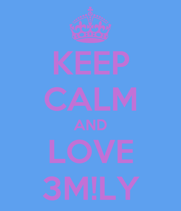 KEEP CALM AND LOVE 3M!LY