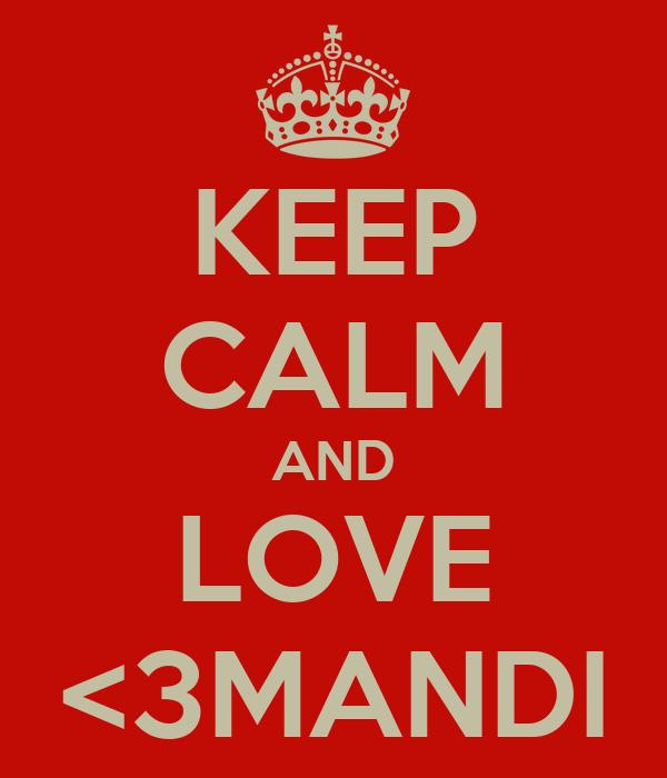 KEEP CALM AND LOVE <3MANDI