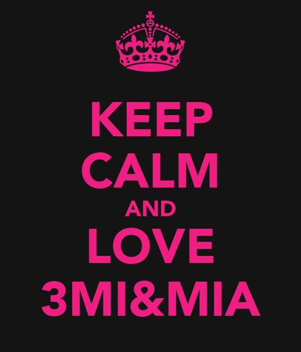KEEP CALM AND LOVE 3MI&MIA