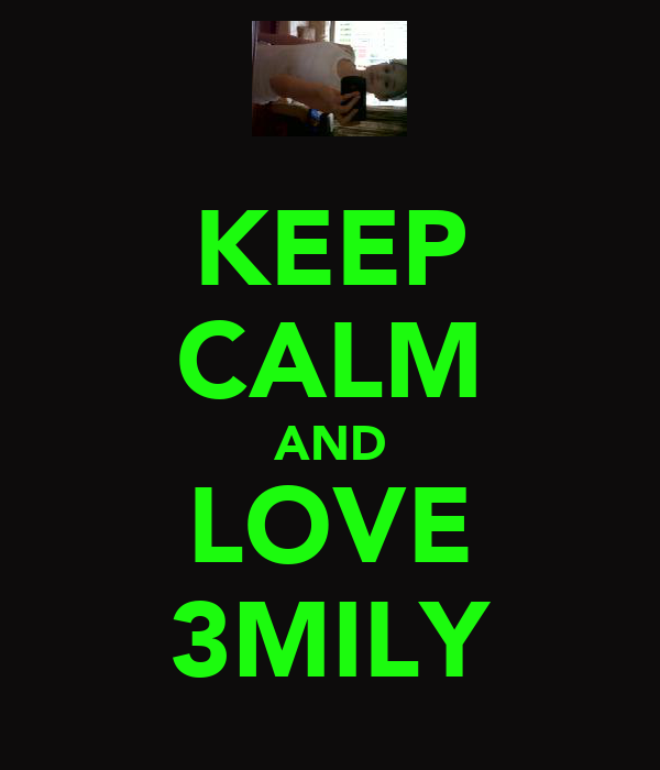 KEEP CALM AND LOVE 3MILY