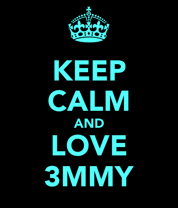 KEEP CALM AND LOVE 3MMY